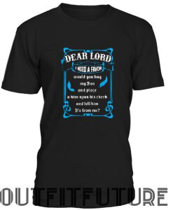 Dear lord i need a favor would you hug my son T-Shirt