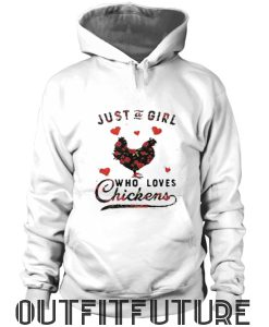 Just a girl who loves chickens Sweatshirt and Hoodie