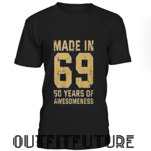 Made in 69 50 years of awesomeness 50th birthday T- shirt
