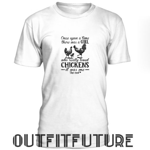 Once Upon A Time There Was A Girl Who Really Loved Chickens T-Shirt