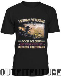 Vietnam veterans good soldiers betrayed by gutless politicians T-SHIRT