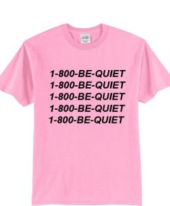 1-800 Be Quite Hotlinebling T shirt BC19