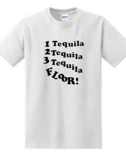 1 Tequila 2 Tequila 3 Tequila Floor T shirt BC19