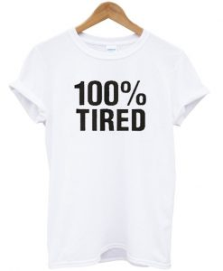 100% Tired T shirt BC19