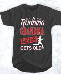 A RUNNING GRANDMA NEVER GETS OLD T-SHIRT FOR MEN AND WOMEN BC19