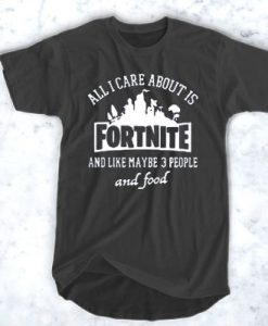 ALL I CARE ABOUT IS FORTNITE T-SHIRT FOR MEN AND WOMEN BC19