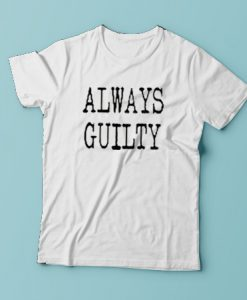 ALWAYS GUILTY T-SHIRT FOR MEN AND WOMEN BC19