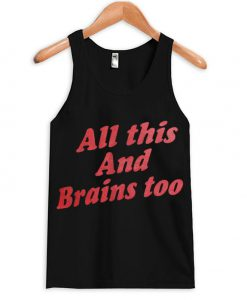 All This And Brains Too Tank top BC19