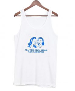 All the Cool Girls are Lesbian Tank top BC19