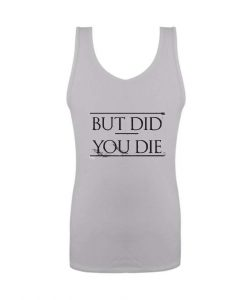 But Did You Die Tank Top