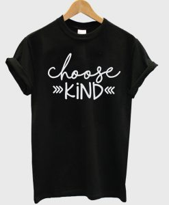 Choose Kind Shirt BC19