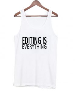 Editing is everything Tanktop BC19