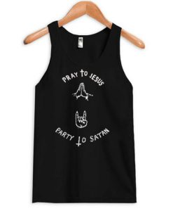Pray to jesus party to satan Tanktop BC19