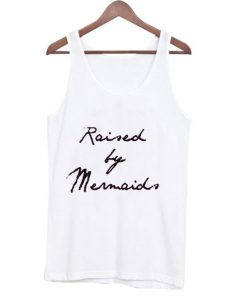 Raised By Mermaids Tank top BC19