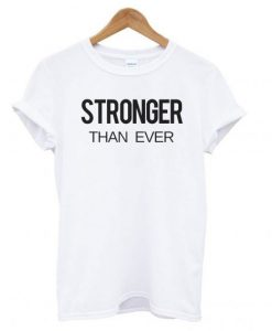 Stronger Than Ever T shirt BC19