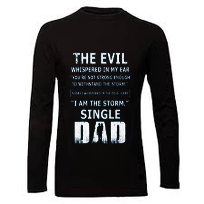 44a3cde64 The evil whispered in my ear I am the storm single Dad shirt
