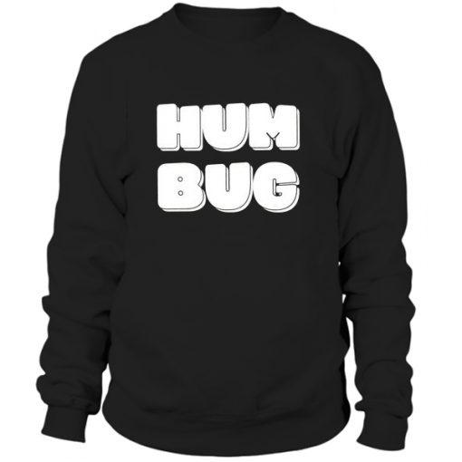 hum bug sweatshirt