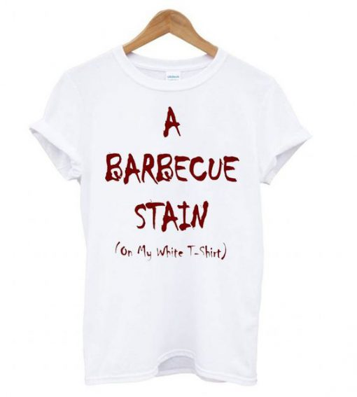 A Bbq Stain On My White T shirt