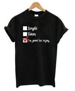 I'm Good Luv Enjoy T shirt