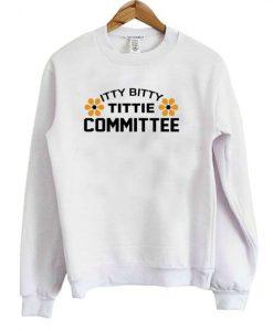 Itty Bitty Tittie Committee Sweatshirt