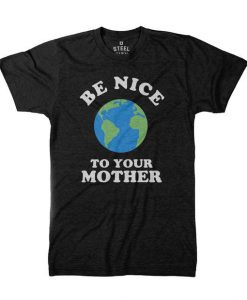 Earth Day Your Mother T shirt