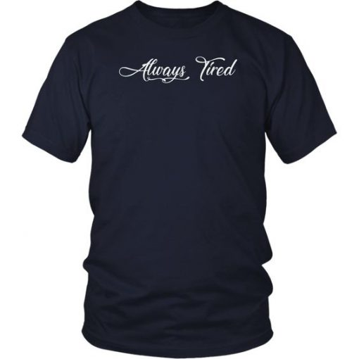 Always Tired T-Shirt BC19