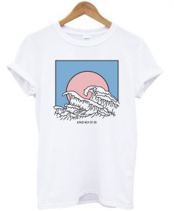 And So It Is Wave T-Shirt Bc19