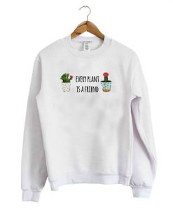 Every Plant Is A Friend Sweatshirt BC19