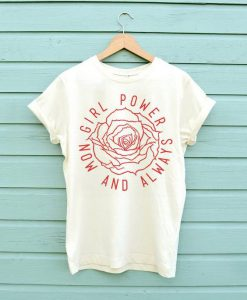 Girl Power Now and Always T-shirt AC08