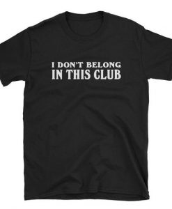 I Don't Belong In This Club Short-Sleeve Unisex T-Shirt BC19