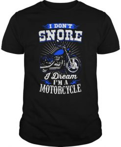 I Don't Snore I Dream I'm A Motorcycle T-shirt BC19