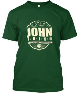 JOHN - It's A Thing You Wouldn't Underst Tshirt BC19