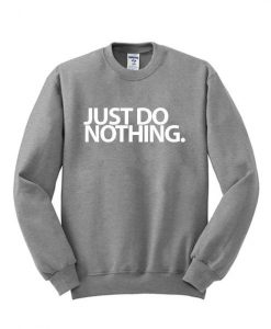 Just Do Nothing Sweatshirt BC19