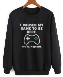 I Paused My Game To Be Here Sweatshirt SN01