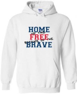 Home of the Free because of the Brave Hoodie LP01