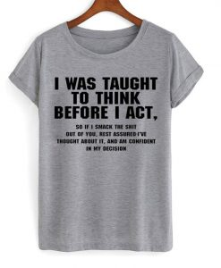 I Was Taught To Think T-Shirt SN01