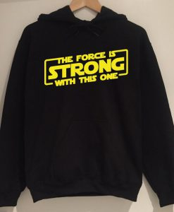 The Force Is Strong Hoodie SN01