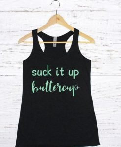 Suck It Up Buttercup Tank Top EL01