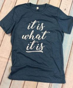 What It Is T-Shirt GT01
