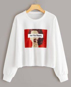 Are You Ready Sweatshirt EM01