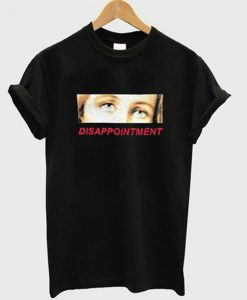Disappointment Tshirt EL21N