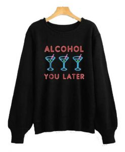 Alcohol Later Sweatshirt SR4D