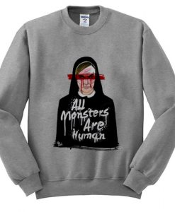 All Monsters Are Human Sweatshirt FD2D