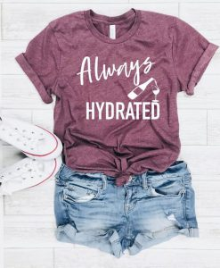 Always hydrated Tshirt AY21D