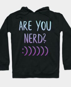 Are You Nerds Hoodie SR7D