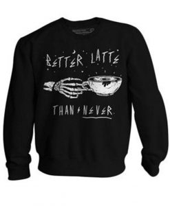 Better Latte Sweatshirt FD2D