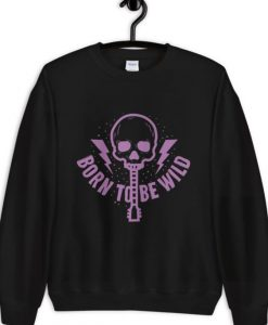 Born To Be Wild Sweatshirt FD5D