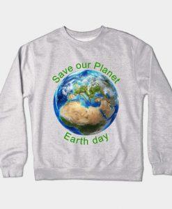 Earth Day Save Palnet Sweatshirt SR4D