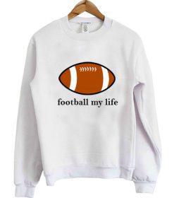 Football My Life Sweatshirt FD2D