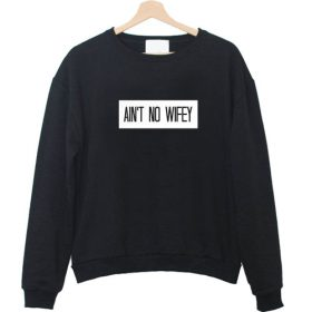ain't no wifey Sweatshirt FD2D